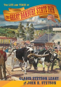 The Life and Times of the Great Danbury State Fair by Gladys Stetson Leahy and John H. Stetson